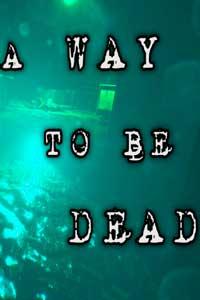 A Way To Be Dead скачать торрент